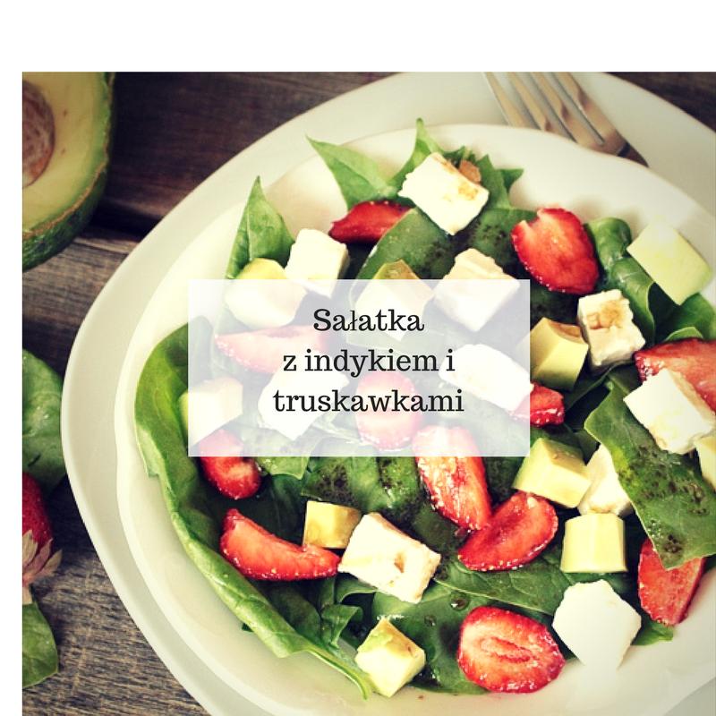 salata_na_podwieczorek PRZEPISY NA SAŁATKI: Sałatka z indykiem i truskawkami.  Coś w sam raz na podwieczorek!