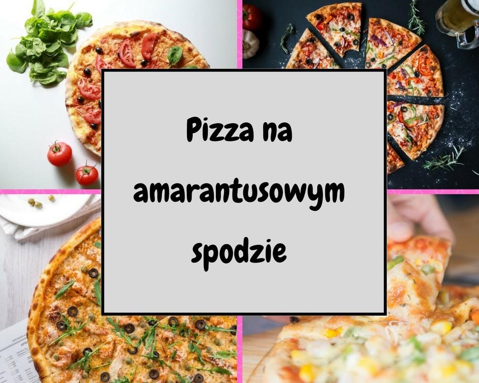 maka-z-amarantusa-przepisy-na-pizze MĄKA Z AMARANTUSA: PRZEPISY. Pizza na amarantusowym spodzie!